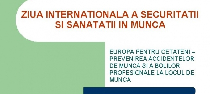 28 Aprilie,  Ziua Internaţională a Sănătăţii și Securității la locul de muncă